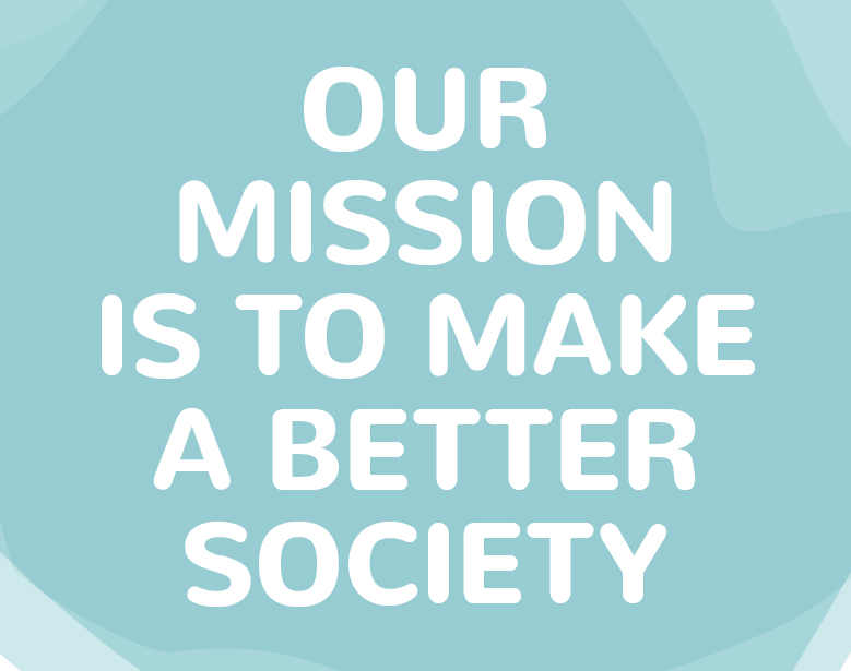 Our mission is to make a better society